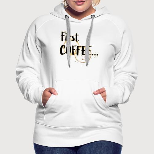 Premier café - Sweat-shirt à capuche Premium pour femmes