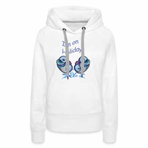 I'm on holliday - Women's Premium Hoodie