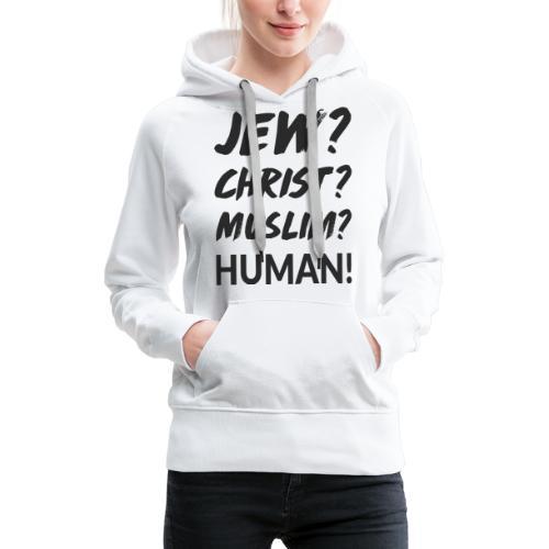 Jew? Christ? Muslim? Human! - Frauen Premium Hoodie