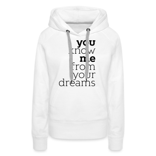 you know me from your dreams - Frauen Premium Hoodie