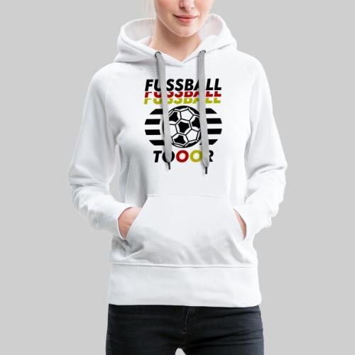 Fussball Fußball Deutschland Tor - Frauen Premium Hoodie
