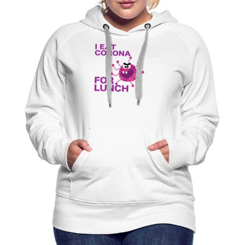 I Eat Corona For Lunch - Coronavirus fun shirt - Vrouwen Premium hoodie