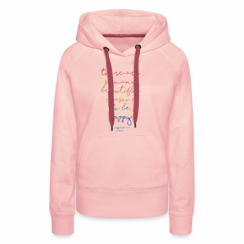 There are so many beautiful reasons to be happy - Women's Premium Hoodie
