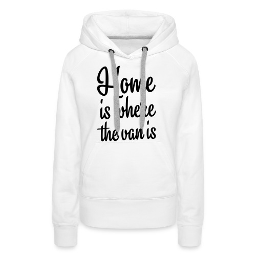 Home is where the van is - Autonaut.com - Women's Premium Hoodie