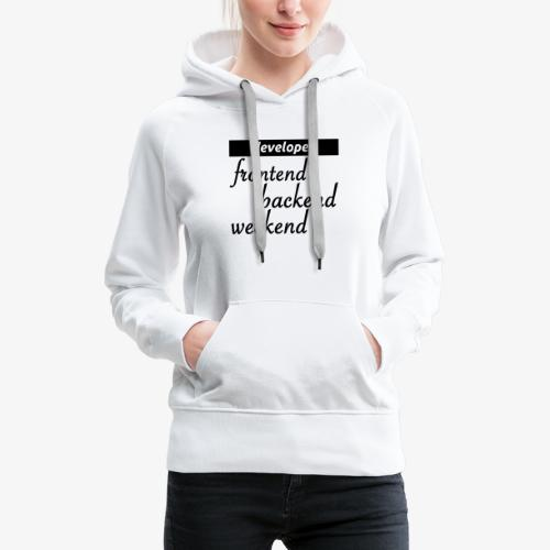 developer – frontend-backend-weekend - Frauen Premium Hoodie