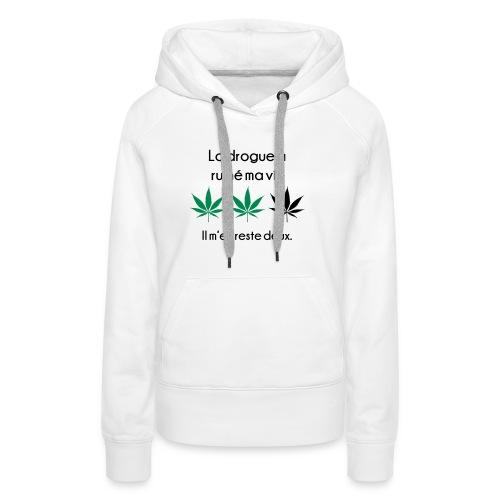 La drogue à ruiné ma vie - Sweat-shirt à capuche Premium pour femmes