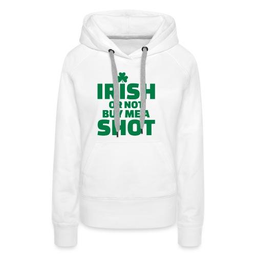 IRISH OR NOT BUY ME A SHOT - Sweat-shirt à capuche Premium pour femmes