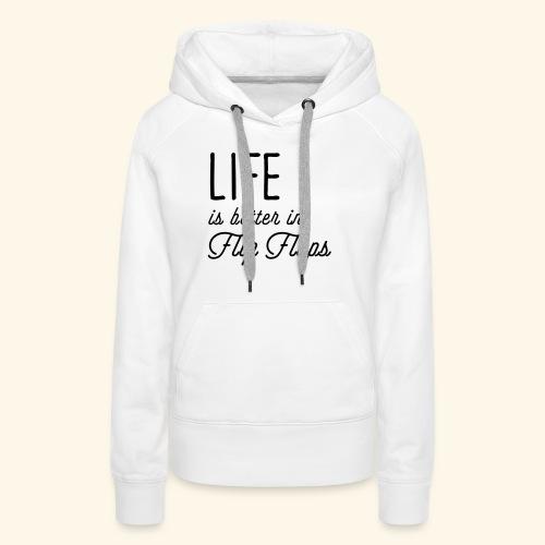 Life is better in Flip Flops - Frauen Premium Hoodie