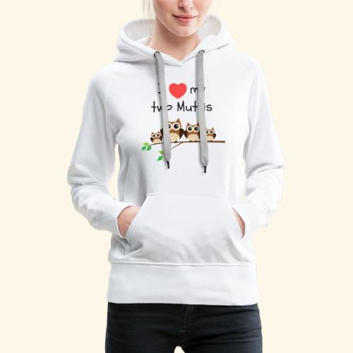 I love my two Muttis - Sweat-shirt à capuche Premium pour femmes