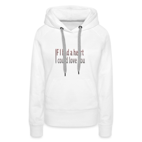 if i had a heart i could love you - Women's Premium Hoodie