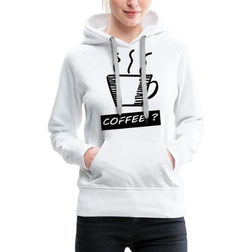 Kaffee ? - Frauen Premium Hoodie