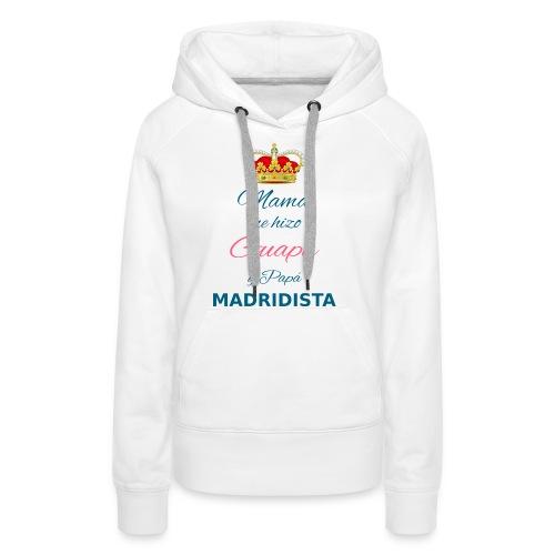 Mamà me hizo Guapa y papà MADRIDISTA - Felpa con cappuccio premium da donna