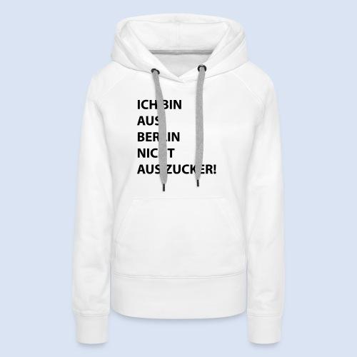 Ich bin aus Berlin #Stadtgeschenke - Frauen Premium Hoodie
