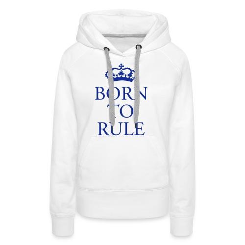 Born to Rule - Women's Premium Hoodie
