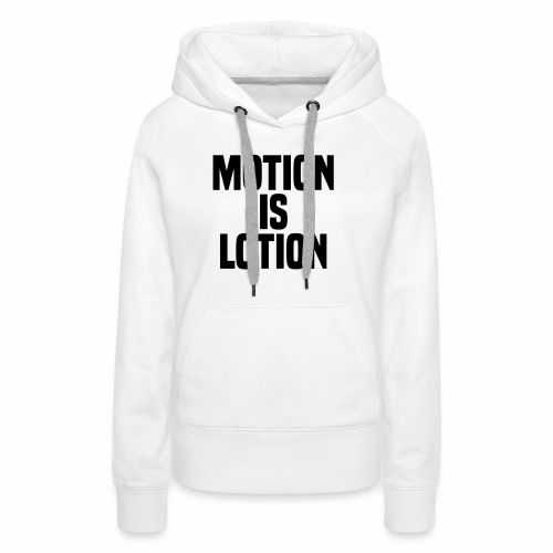 Motion is lotion - Women's Premium Hoodie