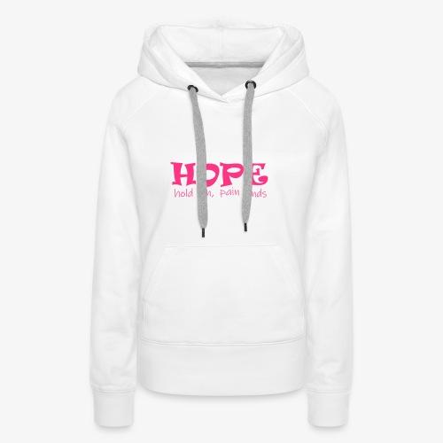 HOPE hold on, pain ends - Frauen Premium Hoodie