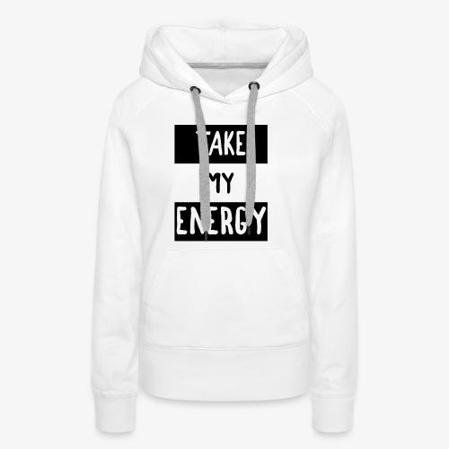 TAKE MY ENERGY - Sweat-shirt à capuche Premium pour femmes