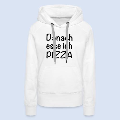 Danach esse ich PIZZA - Frauen Premium Hoodie