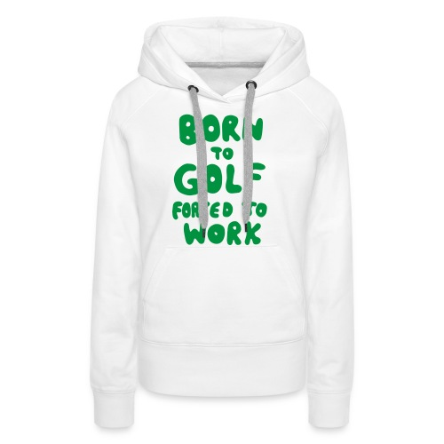 born to golf forced to work - Frauen Premium Hoodie