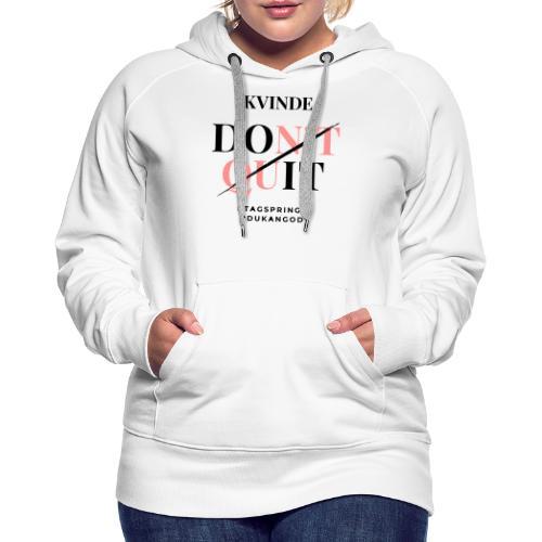 KvindeDontQuit - Dame Premium hættetrøje