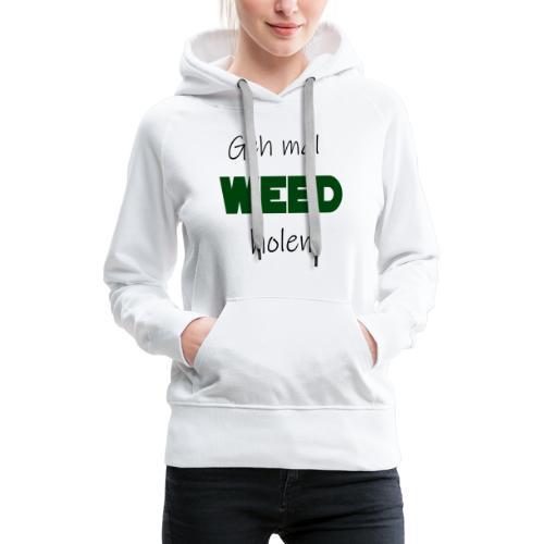Geh mal Weed holen - Frauen Premium Hoodie