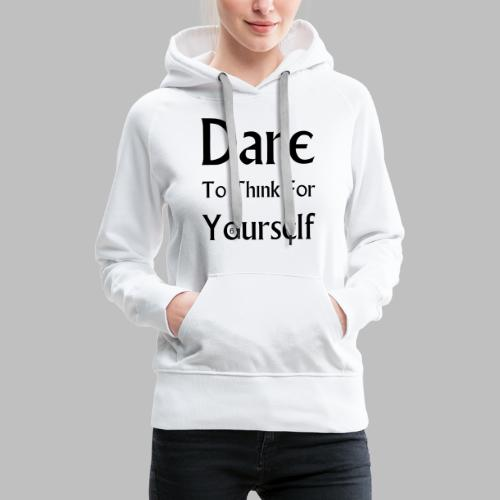 Dare To Think For Yourself - Women's Premium Hoodie
