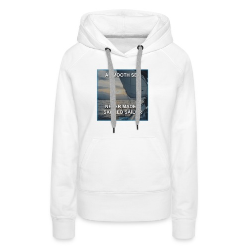 A smooth sea never made a skilled sailor - Women's Premium Hoodie