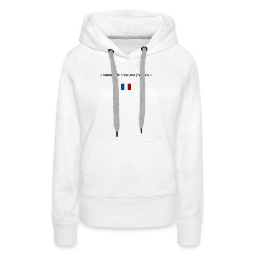 Impossible n'est pas français - Sweat-shirt à capuche Premium pour femmes
