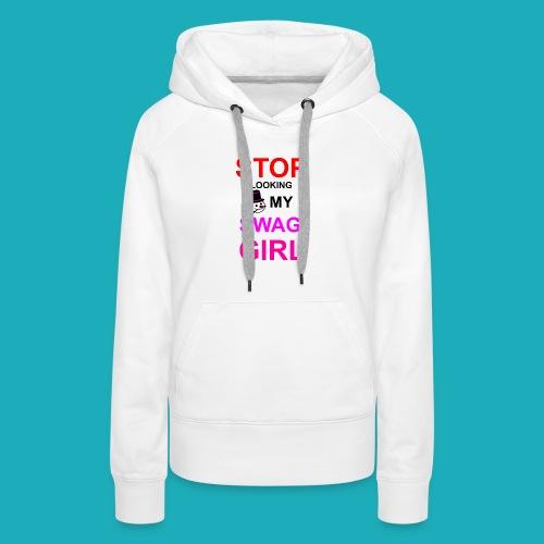 My Swag Stop Looking, Girl - Women's Premium Hoodie