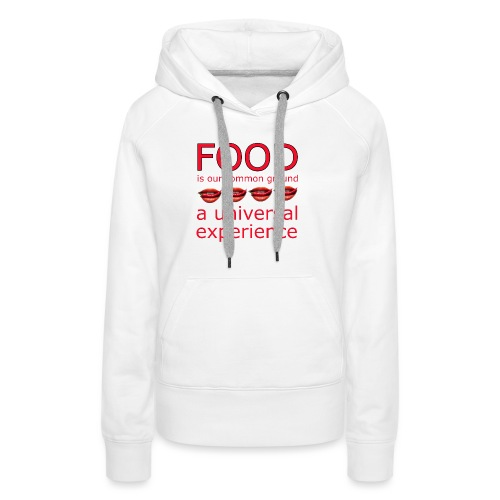 Food is our common ground, a universal experience - Vrouwen Premium hoodie