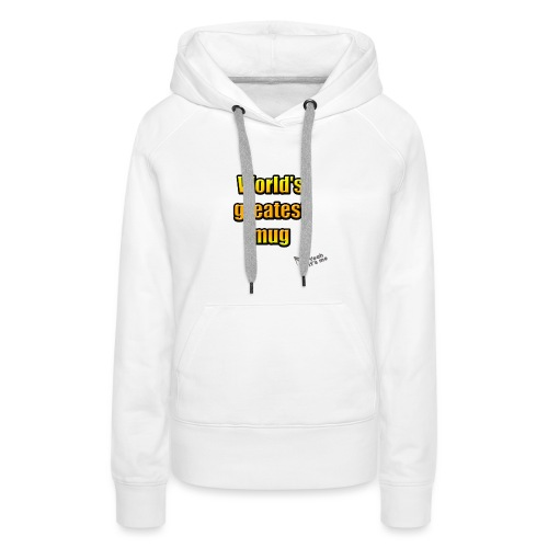 World's greatest mug (White Edition) - Sweat-shirt à capuche Premium pour femmes