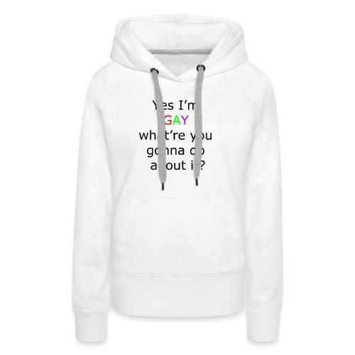 Yes i m gay - Women's Premium Hoodie