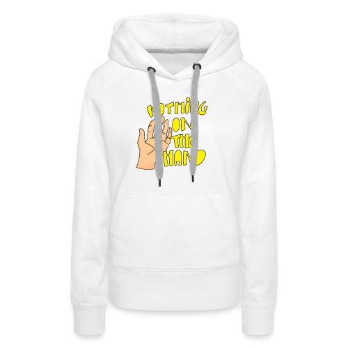 Nothing on the hand - Vrouwen Premium hoodie