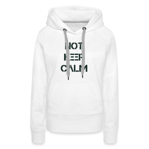 Not Keep Calm black - Sweat-shirt à capuche Premium pour femmes