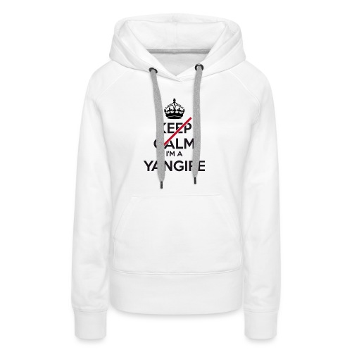 Yangire don't keep calm - Women's Premium Hoodie