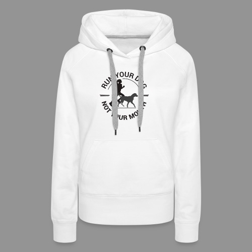 Run your dog, not your mouth - Women's Premium Hoodie