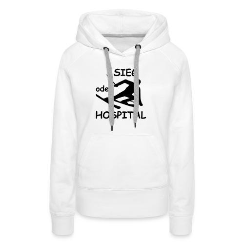 Sieg oder Hospital - Frauen Premium Hoodie