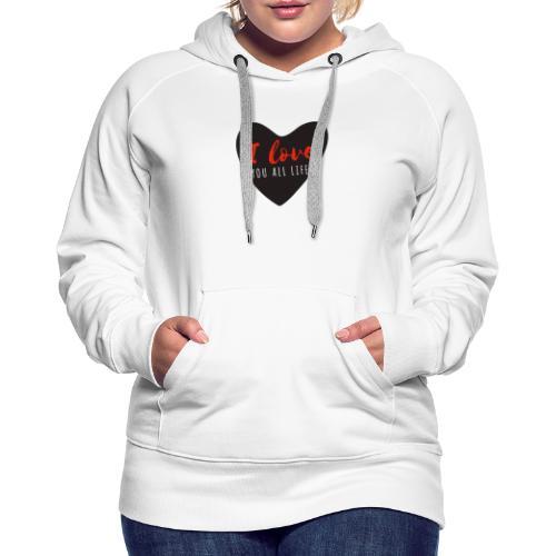 I LOve YOU all Life - Sweat-shirt à capuche Premium pour femmes