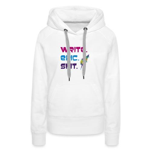 Write.Epic.Shit by www.Schreiben-im-Flow.de - Frauen Premium Hoodie