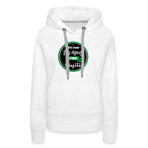 Trade my dignity for mojitos - Women's Premium Hoodie