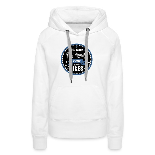 Exchange my dignity for likes - Women's Premium Hoodie