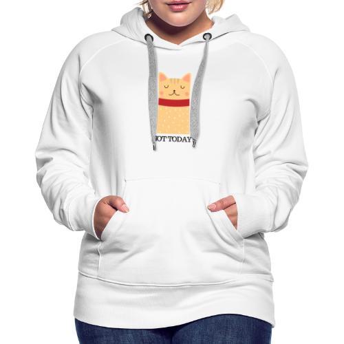 Katze Not Today - Frauen Premium Hoodie