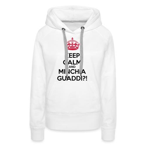 Minchia guaddi Keep Calm - Felpa con cappuccio premium da donna