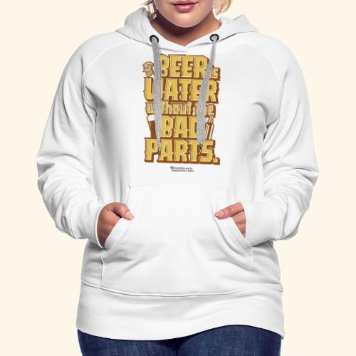 Bier Spruch Beer is Water without the Bad Parts - Frauen Premium Hoodie