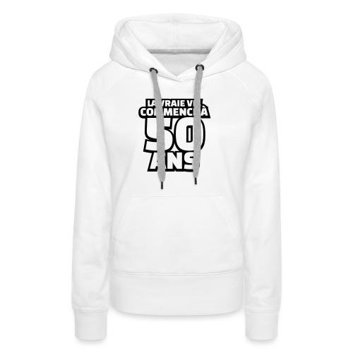 la vraie vie commence à 50 ans - Sweat-shirt à capuche Premium pour femmes