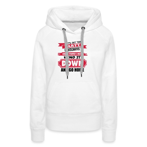 Get This Party Started - Women's Premium Hoodie