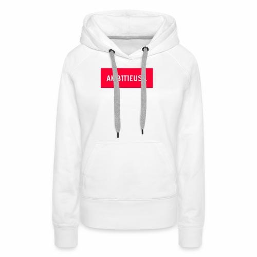 AMBITIEUSE - Sweat-shirt à capuche Premium pour femmes