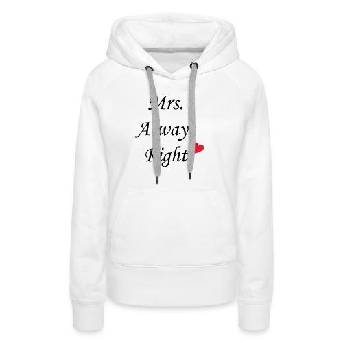 Mrs. Always Right - Frauen Premium Hoodie