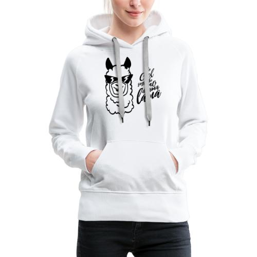 be cool says to the no drama lama - Frauen Premium Hoodie