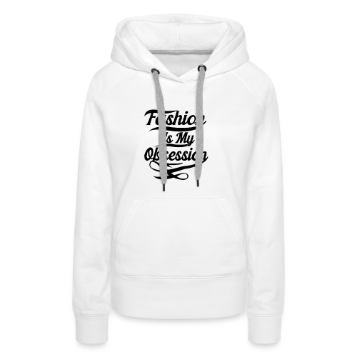 Fashion is my Obsession - Vrouwen Premium hoodie